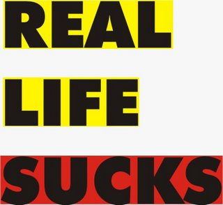 Real Life Sucks